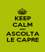 KEEP CALM AND ASCOLTA LE CAPRE - Personalised Poster A1 size
