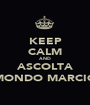 KEEP CALM AND ASCOLTA MONDO MARCIO - Personalised Poster A1 size