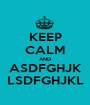 KEEP CALM AND ASDFGHJK LSDFGHJKL - Personalised Poster A1 size