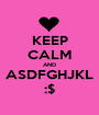KEEP CALM AND ASDFGHJKL :$ - Personalised Poster A1 size
