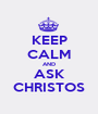 KEEP CALM AND ASK CHRISTOS - Personalised Poster A1 size