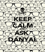 KEEP CALM AND ASK  DANYAL - Personalised Poster A1 size