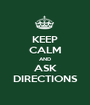 KEEP CALM AND ASK DIRECTIONS - Personalised Poster A1 size