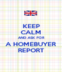 KEEP CALM AND ASK FOR A HOMEBUYER REPORT - Personalised Poster A1 size