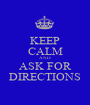 KEEP CALM AND ASK FOR DIRECTIONS - Personalised Poster A1 size