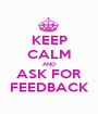 KEEP CALM AND ASK FOR FEEDBACK - Personalised Poster A1 size