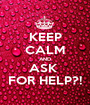 KEEP CALM AND ASK  FOR HELP?! - Personalised Poster A1 size