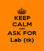 KEEP CALM AND ASK FOR Lab (tk) - Personalised Poster A1 size