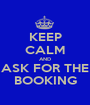 KEEP CALM AND ASK FOR THE BOOKING - Personalised Poster A1 size
