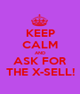 KEEP CALM AND ASK FOR THE X-SELL! - Personalised Poster A1 size