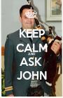 KEEP CALM AND ASK  JOHN - Personalised Poster A1 size