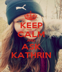 KEEP CALM AND ASK KATHRIN - Personalised Poster A1 size