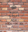 KEEP CALM AND ASK KOSTIK :D - Personalised Poster A1 size