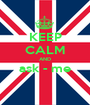 KEEP CALM AND ask - me  - Personalised Poster A1 size