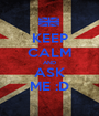 KEEP CALM AND ASK ME :D - Personalised Poster A1 size