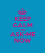 KEEP CALM AND ASK-ME NOW - Personalised Poster A1 size