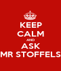 KEEP CALM AND ASK MR STOFFELS - Personalised Poster A1 size
