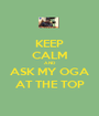 KEEP CALM AND ASK MY OGA AT THE TOP - Personalised Poster A1 size