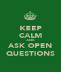 KEEP CALM AND ASK OPEN QUESTIONS - Personalised Poster A1 size