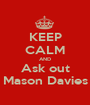 KEEP CALM AND Ask out Mason Davies - Personalised Poster A1 size