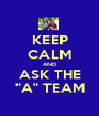 "KEEP CALM AND ASK THE ""A"" TEAM - Personalised Poster A1 size"