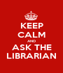 KEEP CALM AND ASK THE LIBRARIAN - Personalised Poster A1 size