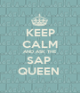 KEEP CALM AND ASK THE SAP  QUEEN  - Personalised Poster A1 size
