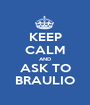 KEEP CALM AND ASK TO BRAULIO - Personalised Poster A1 size