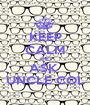 KEEP CALM AND ASK  UNCLE COL - Personalised Poster A1 size