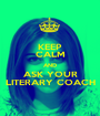 KEEP CALM AND ASK YOUR LITERARY COACH - Personalised Poster A1 size