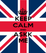 KEEP CALM AND ASKK ME - Personalised Poster A1 size