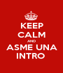 KEEP CALM AND ASME UNA INTRO  - Personalised Poster A1 size