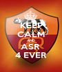 KEEP CALM AND ASR  4 EVER - Personalised Poster A1 size