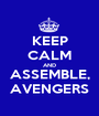 KEEP CALM AND ASSEMBLE, AVENGERS - Personalised Poster A1 size