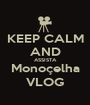 KEEP CALM AND ASSISTA Monoçelha VLOG - Personalised Poster A1 size