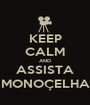 KEEP CALM AND ASSISTA MONOÇELHA - Personalised Poster A1 size