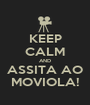 KEEP CALM AND ASSITA AO MOVIOLA! - Personalised Poster A1 size
