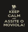 KEEP CALM AND ASSITE O MOVIOLA! - Personalised Poster A1 size