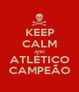 KEEP CALM AND ATLÉTICO CAMPEÃO - Personalised Poster A1 size