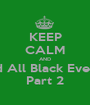 KEEP CALM AND Attend All Black Everyteen Part 2 - Personalised Poster A1 size