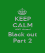 KEEP CALM AND Attend Black out Part 2 - Personalised Poster A1 size
