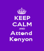 KEEP CALM AND Attend  Kenyon  - Personalised Poster A1 size