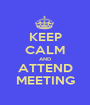 KEEP CALM AND ATTEND MEETING - Personalised Poster A1 size