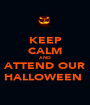 KEEP CALM AND ATTEND OUR HALLOWEEN  - Personalised Poster A1 size