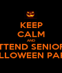 KEEP CALM AND ATTEND SENIORS' HALLOWEEN PARTY - Personalised Poster A1 size