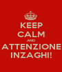 KEEP CALM AND ATTENZIONE INZAGHI! - Personalised Poster A1 size