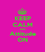 KEEP CALM AND Attitude ON - Personalised Poster A1 size