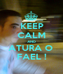 KEEP CALM AND ATURA O  FAEL ! - Personalised Poster A1 size