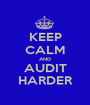 KEEP CALM AND AUDIT HARDER - Personalised Poster A1 size
