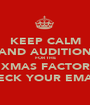 KEEP CALM AND AUDITION FOR THE XMAS FACTOR CHECK YOUR EMAILS - Personalised Poster A1 size